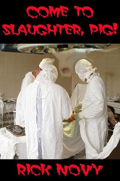 Come to Slaughter, Pig! By: Rick Novy