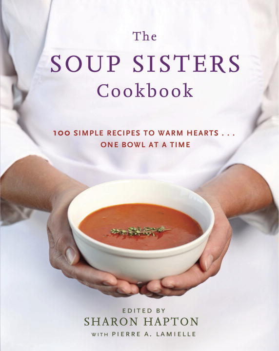 The Soup Sisters Cookbook By: Sharon Hapton,Pierre A. Lamielle