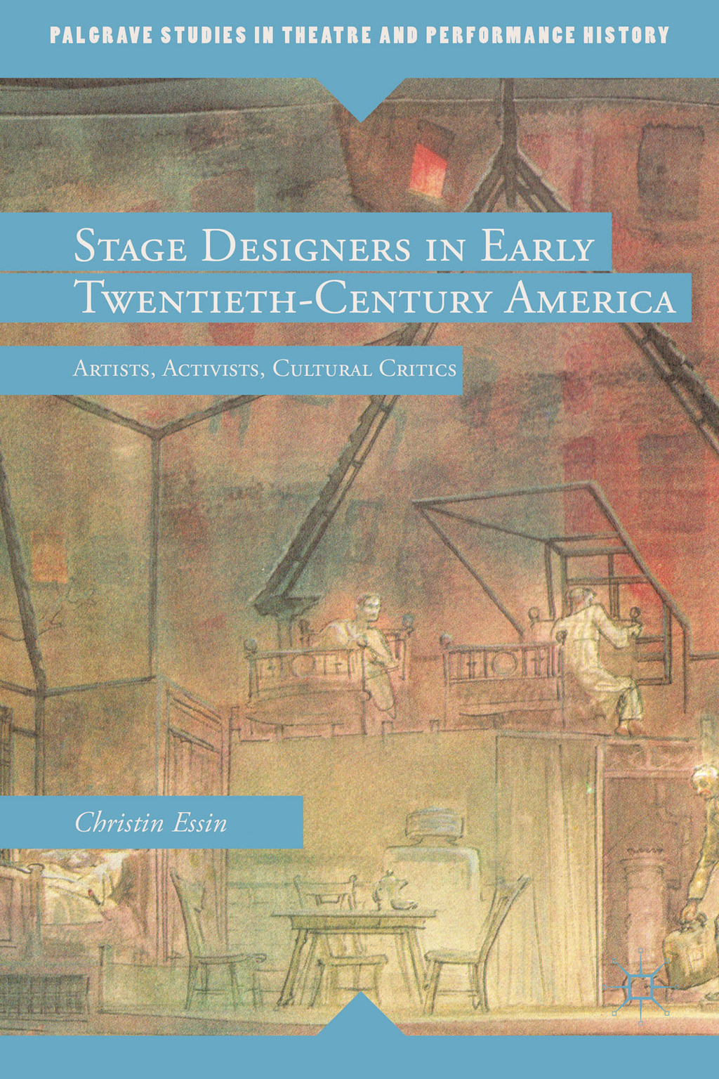 Stage Designers in Early Twentieth-Century America Artists,  Activists,  Cultural Critics