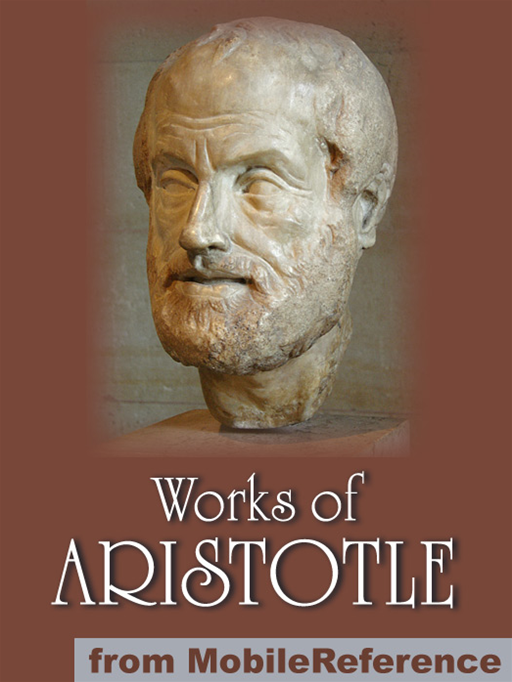 Works Of Aristotle: Includes Politics, Categories, Metaphysics, Physics, The Poetics, Athenian Constitution And More (Mobi Collected Works) By: Aristotle