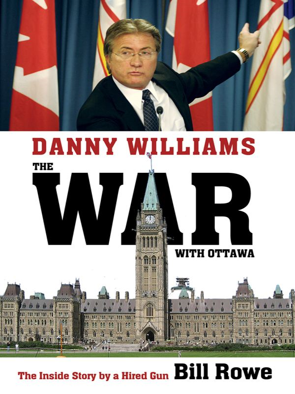 Danny Williams: The War with Ottawa By: Bill Rowe