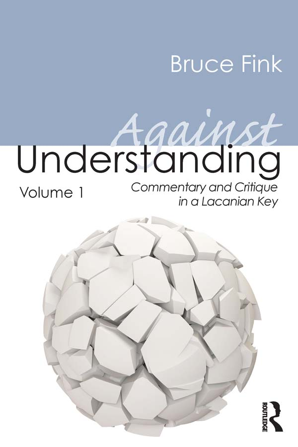 Against Understanding Volume 1 Commentary and Critique in a Lacanian Key