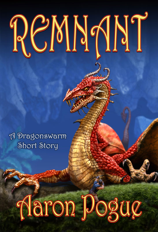 Remnant (A Dragonswarm Short Story) By: Aaron Pogue