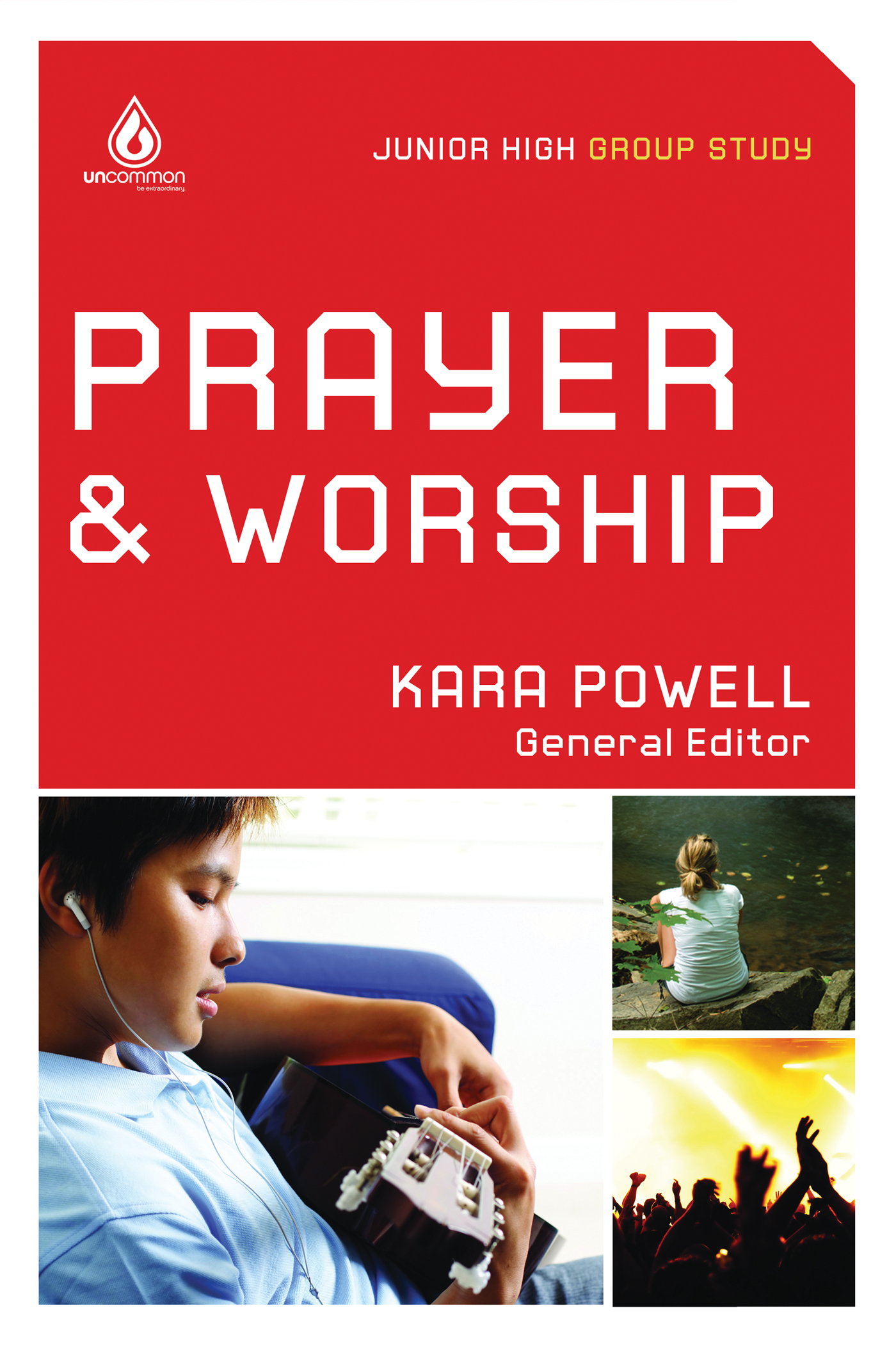 Prayer and Worship: Junior High Group Study By: Kara Powell