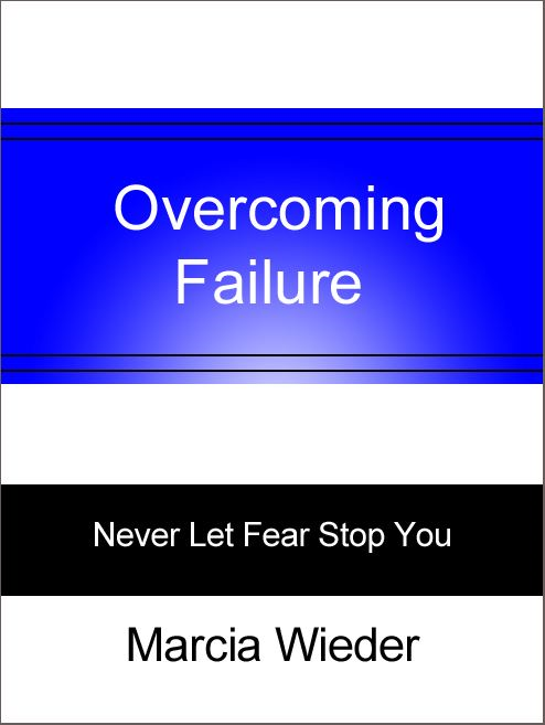 Overcoming Failure By: Marcia Wieder