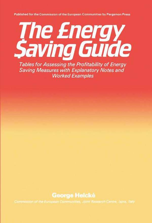 The Energy Saving Guide Tables for Assessing the Profitability of Energy Saving Measures with Explanatory Notes and Worked Examples