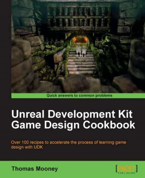 Unreal Development Kit Game Design Cookbook By: Thomas Mooney