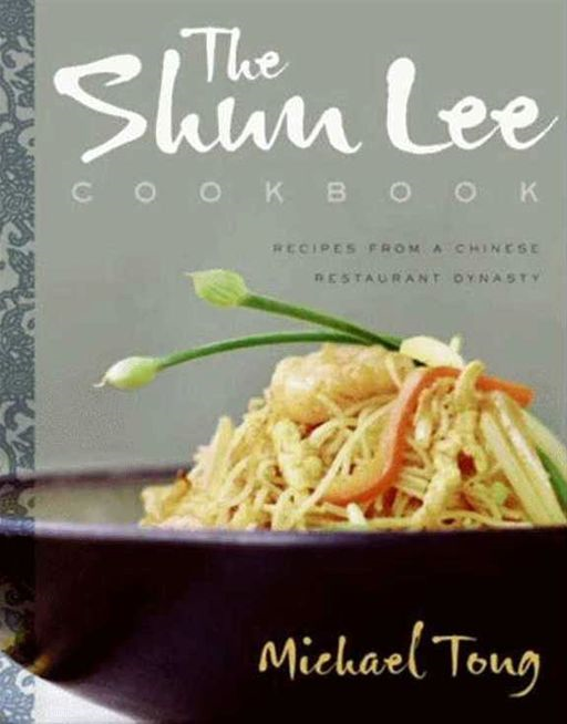 The Shun Lee Cookbook By: Michael Tong