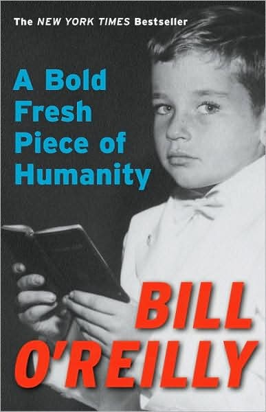A Bold Fresh Piece of Humanity By: Bill O'Reilly