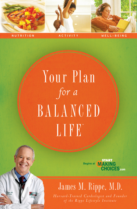 Your Plan For a Balanced Life By: James Rippe