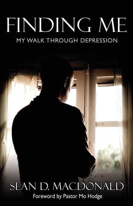 Finding Me: My Walk Through Depression By: Sean MacDonald