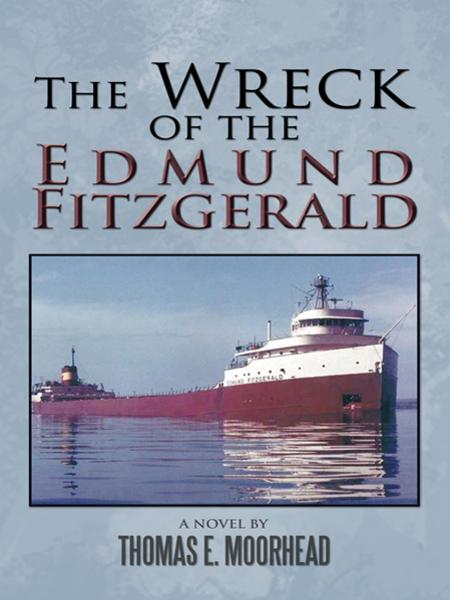 The Wreck of the Edmund Fitzgerald By: Thomas E. Moorhead