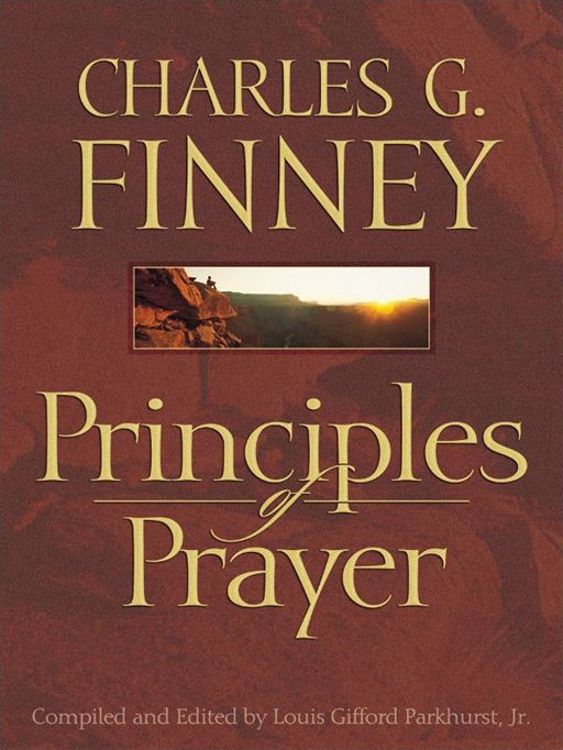 Principles of Prayer By: Charles G. Finney
