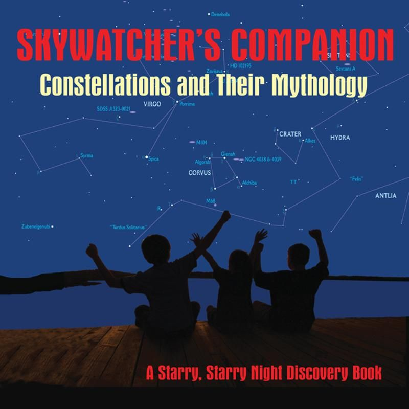 Skywatcher's Companion: Constellations and Their Mythology By: Stan Shadick