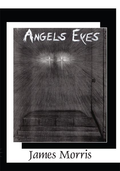 Angels Eyes By: James Morris