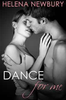 Dance For Me (New Adult Romance) By: Helena Newbury
