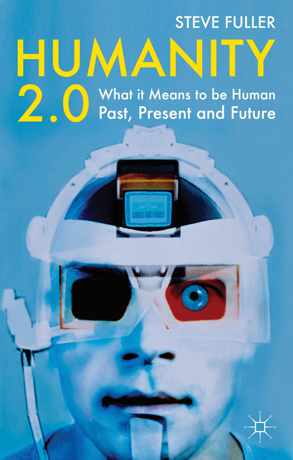 Humanity 2.0 What it Means to be Human Past,  Present and Future