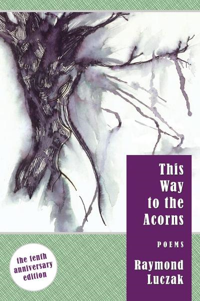 This Way to the Acorns: Poems (The 10th Anniversary Edition)