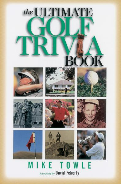The Ultimate Golf Trivia Book By: Mike Towle