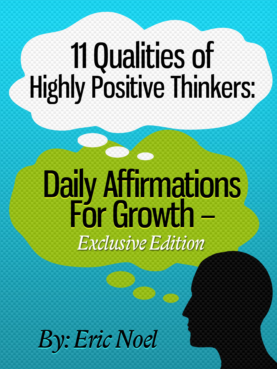 11 Qualities of Highly Positive Thinkers: Daily Affirmations For Growth