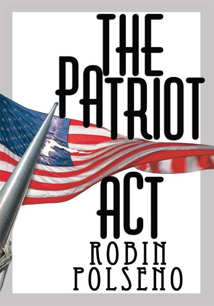 The Patriot Act By: Robin Polseno