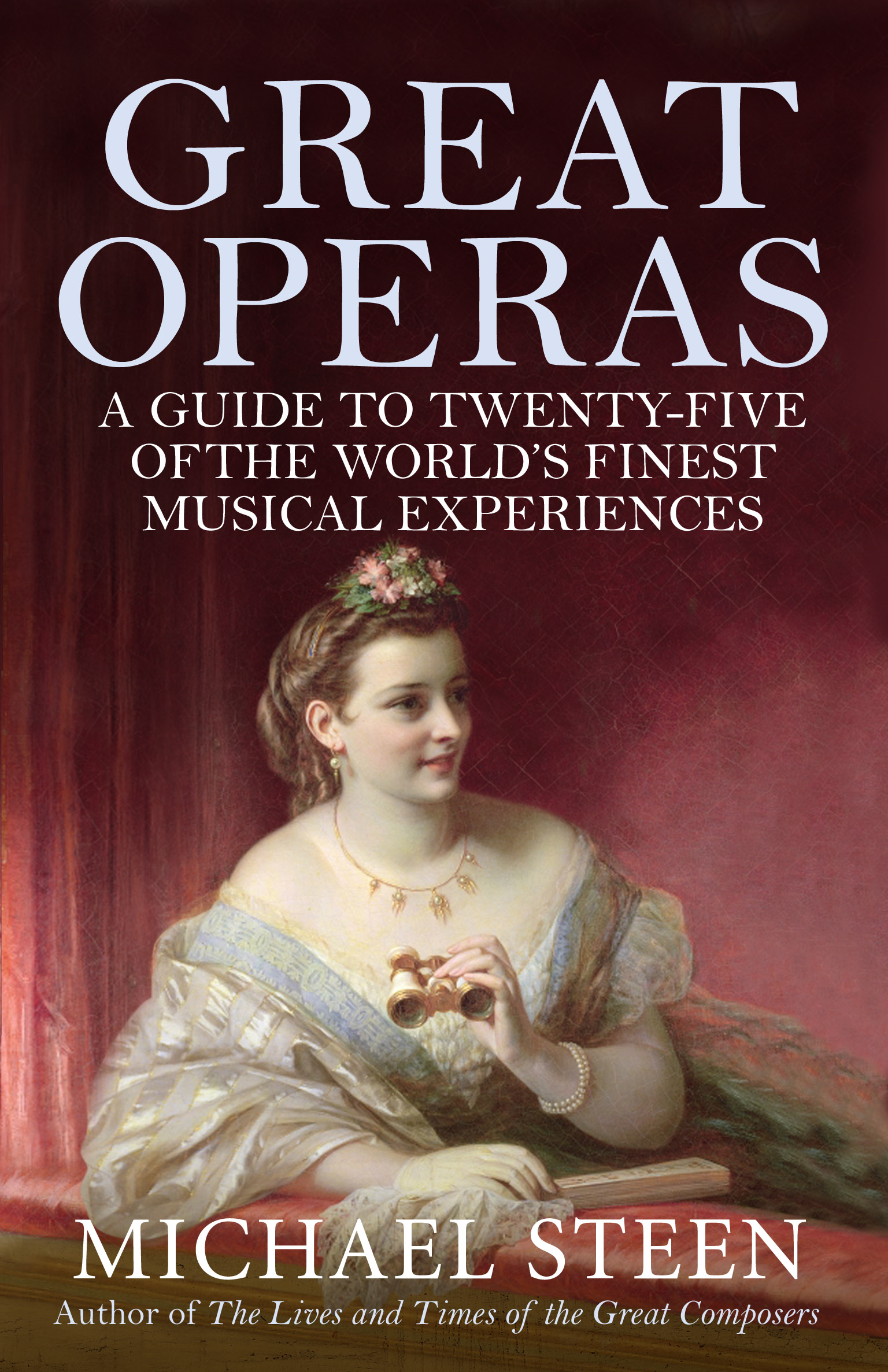 Great Operas By: Michael Steen