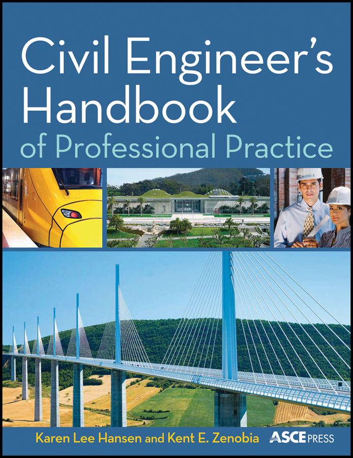 Civil Engineer's Handbook of Professional Practice By: Karen Hansen,Kent Zenobia
