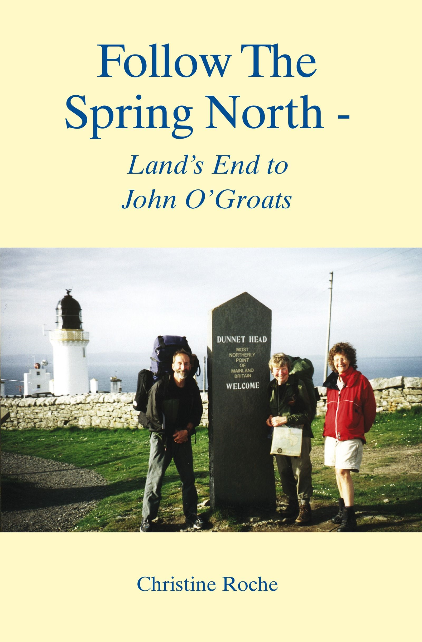 Follow The Spring North - Land's End To John O'Groats By: Christine Roche