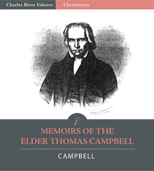Memoirs of the Elder Thomas Campbell By: Alexander Campbell