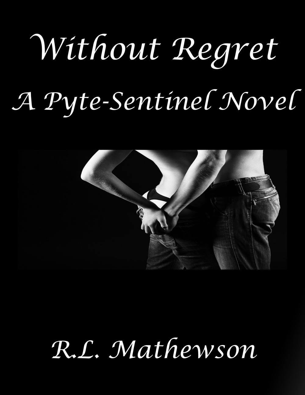 Without Regret: A Pyte/Sentinel Series Novel By: R.L. Mathewson