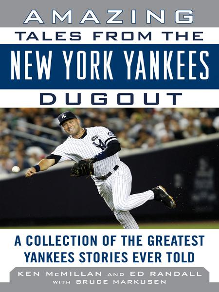 Amazing Tales from the New York Yankees Dugout: A Collection of the Greatest Yankees Stories Ever Told