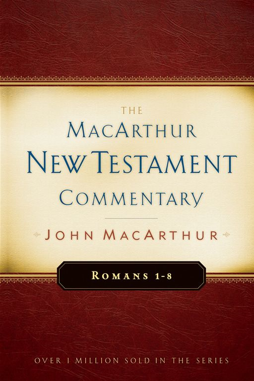 Romans 1-8 MacArthur New Testament Commentary By: John F MacArthur