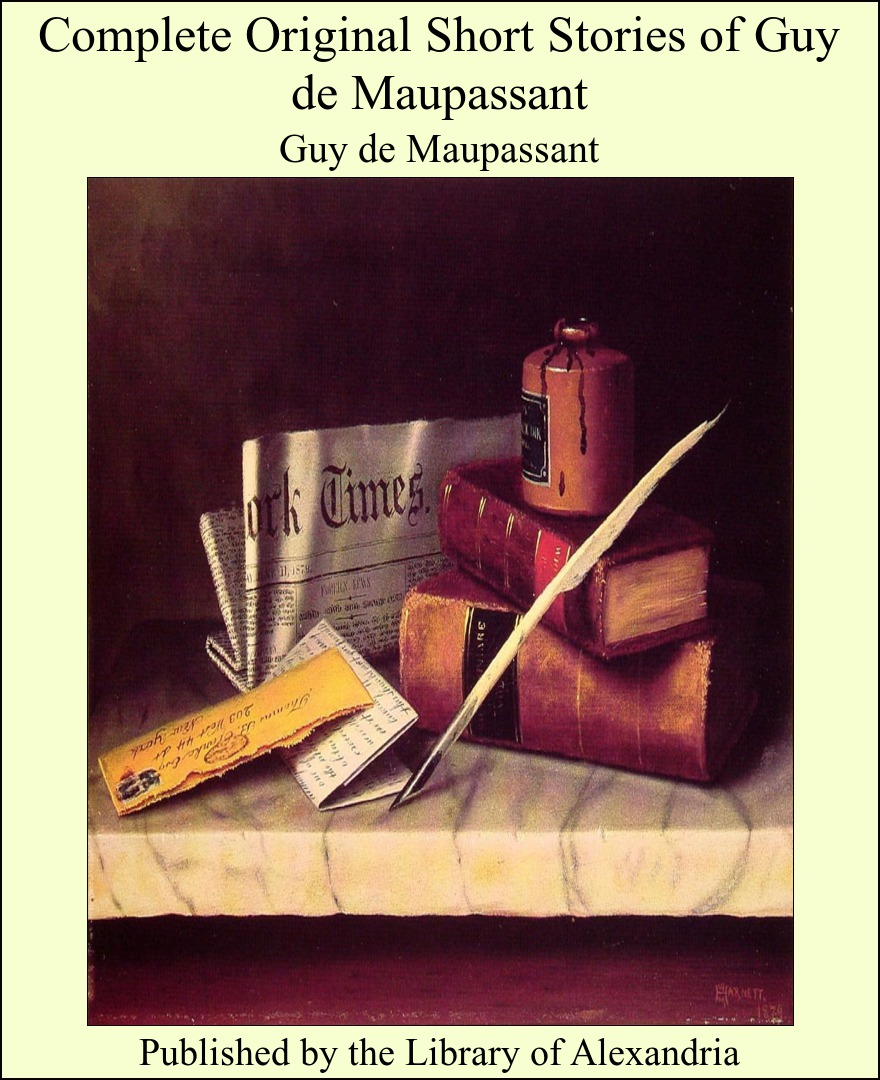 Complete Original Short Stories of Guy De Maupassant