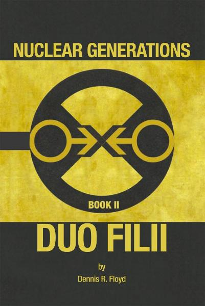 Nuclear Generations Book II: Duo Filii By: Dennis R. Floyd