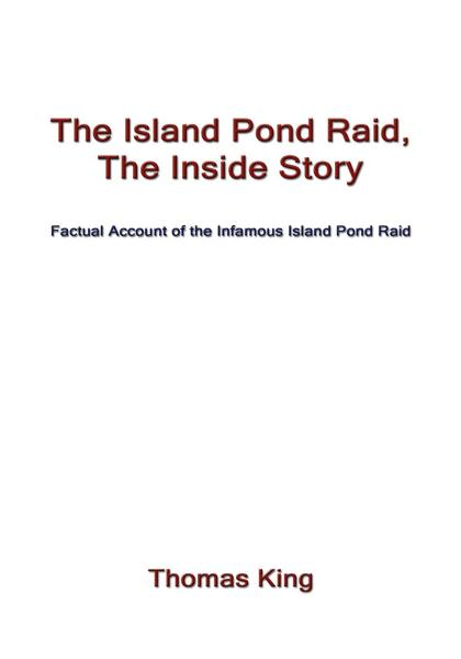 The Island Pond Raid, The Inside Story By: Thomas King