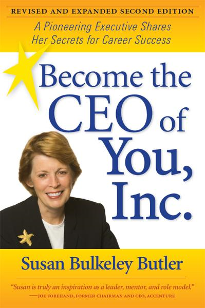 Become the CEO of You, Inc.: A Pioneering Executive Shares Her Secrets for Career Success By: Susan Bulkeley Butler