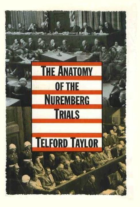 The Anatomy of the Nuremberg Trials By: Telford Taylor