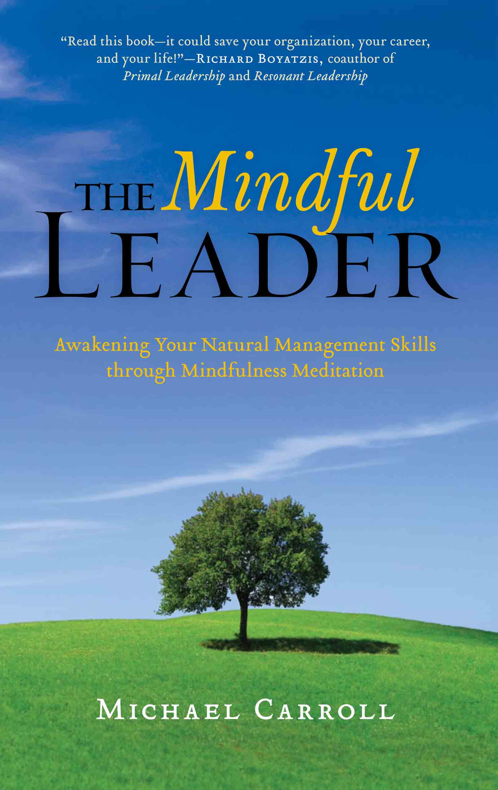 The Mindful Leader: Awakening Your Natural Management Skills through Mindfulness Meditation By: Michael Carroll