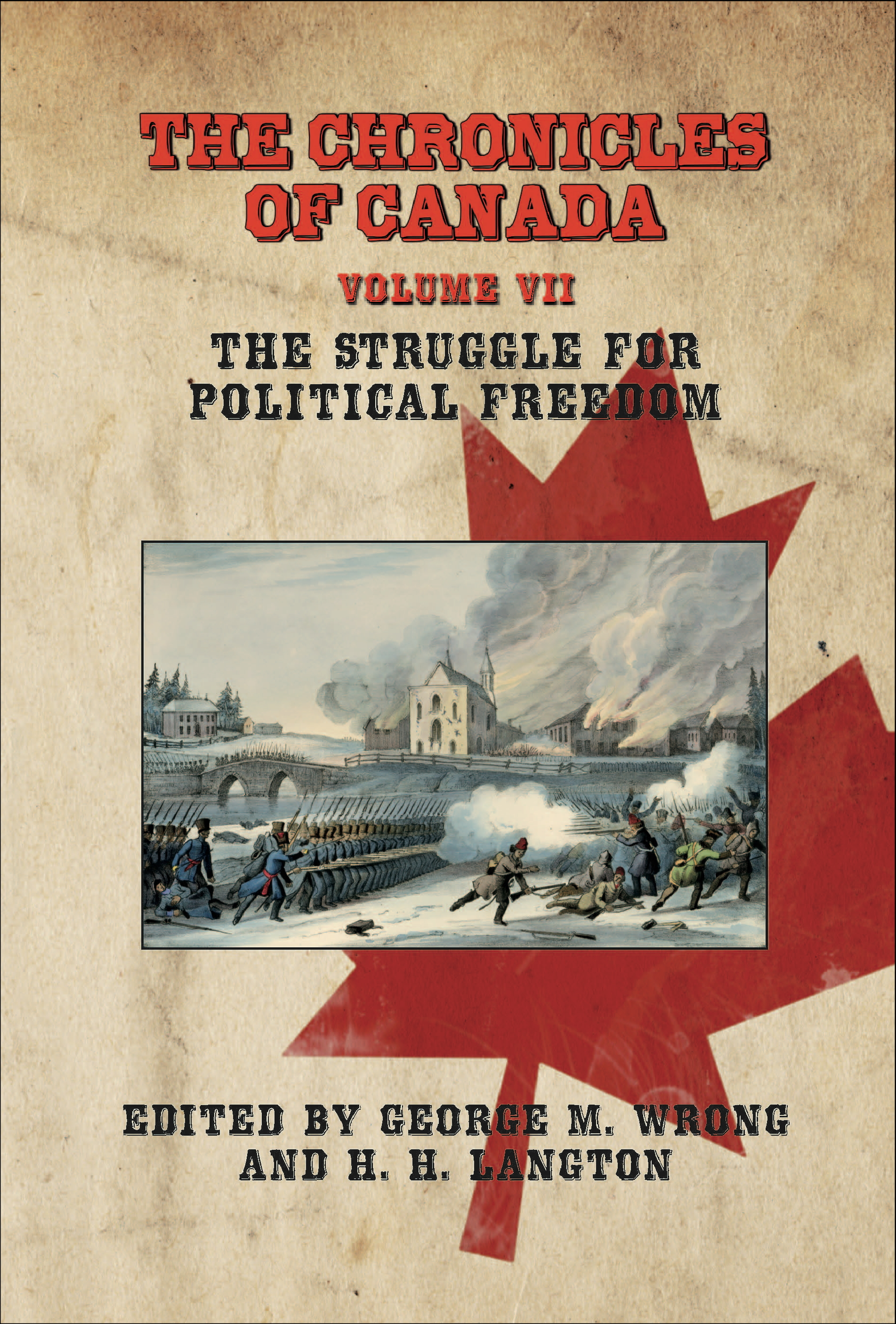 THE CHRONICLES OF CANADA: Volume VII - The Struggle for Political Freedom By: George M. Wrong and H. H. Langton