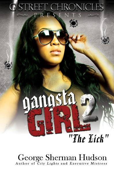 Gangsta Girl 2 - The Lick (Short Story Ebook Series) By: George Sherman Hudson
