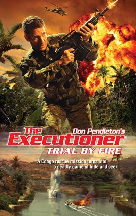 Trial by Fire By: Don Pendleton