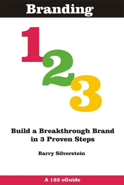 Branding 123: Build a Breakthrough Brand in 3 Proven Steps By: Barry Silverstein