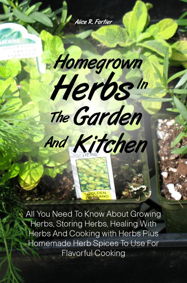 Homegrown Herbs In The Garden And Kitchen