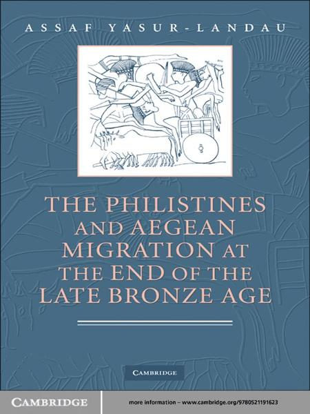 The Philistines and Aegean Migration at the End of the Late Bronze Age By: Assaf Yasur-Landau