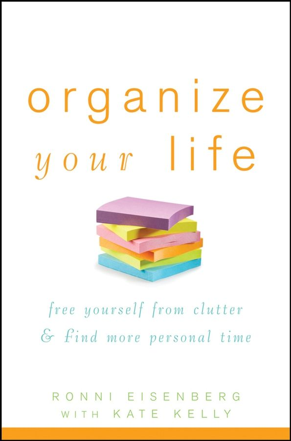 Organize Your Life By: Kate Kelly,Ronni Eisenberg