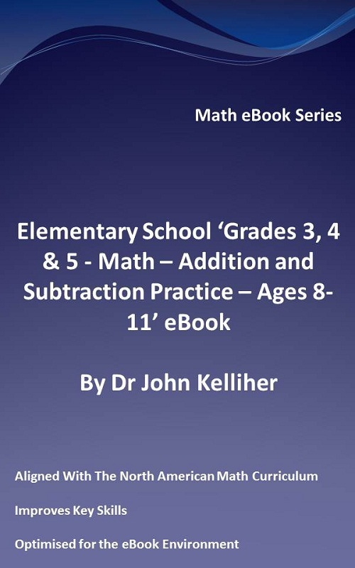 Elementary School 'Grades 3, 4 & 5: Math – Addition and Subtraction Practice - Ages 8-11' eBook