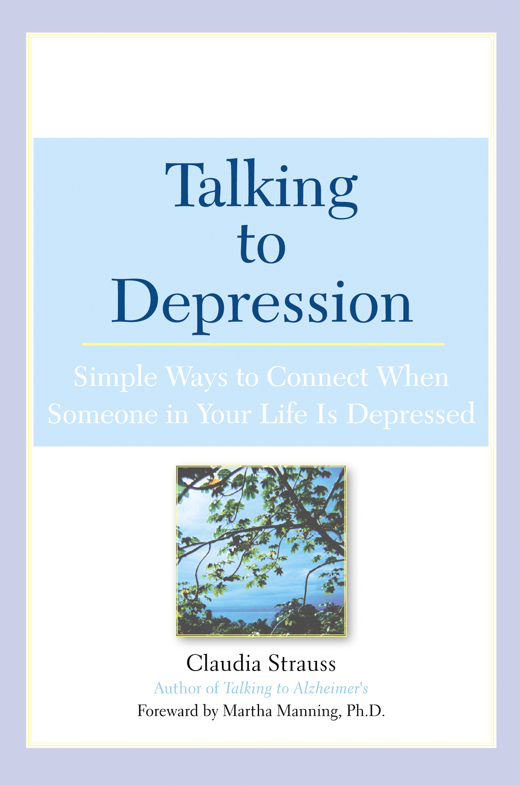 Talking to Depression: Simple Ways To Connect When Someone In Your LifeIs Depressed By: Claudia J. Strauss