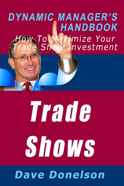 Trade Shows: The Dynamic Manager's Handbook On How To Maximize Your Expo Investment