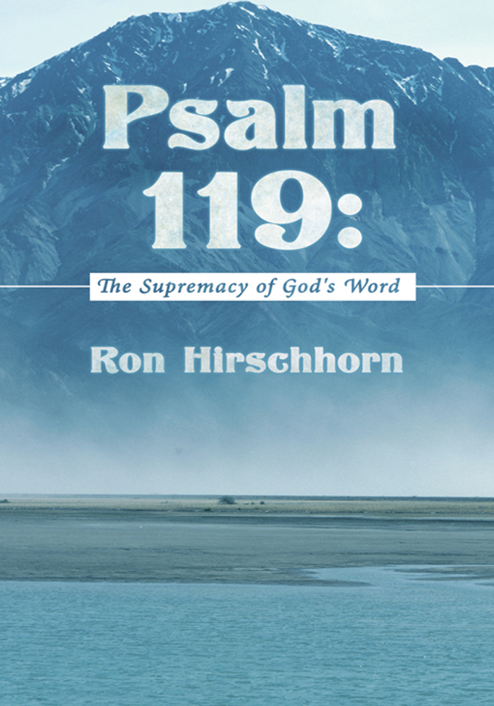 Psalm 119: The Supremacy of God's Word By: Ron Hirschhorn