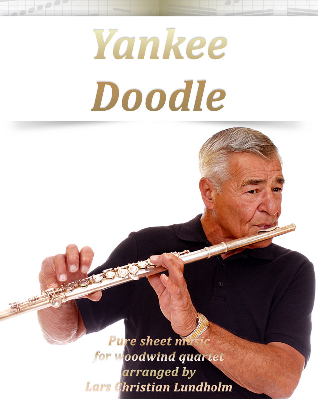 Yankee Doodle Pure sheet music for woodwind quartet arranged by Lars Christian Lundholm